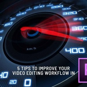 5 Tips to help Improve your video editing workflow in Premiere Pro
