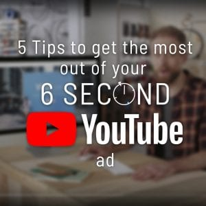 5-Tips-to-get-the-most-out-of-your-6-second-YouTube-ad